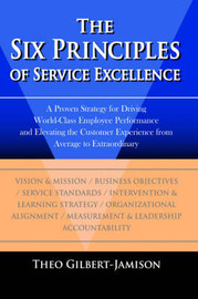 The Six Principles of Service Excellence by Theo Gilbert-Jamison