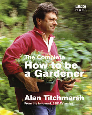 The Complete How To Be A Gardener by Alan Titchmarsh image