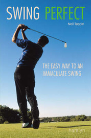 Swing Perfect: The Easy Way to an Immaculate Swing by Neil Tappin image