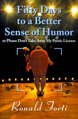 Fifty Days to a Better Sense of Humor: Or Please Don't Take Away My Poetic License by Ronald Forti image