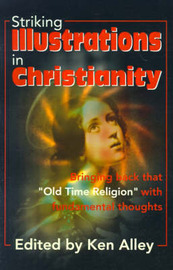 "Striking Illustrations in Christianity: Bringing Back the ""Old Time Religion"" with Fundamental Thoughts by B Alley image"