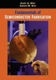 Fundamentals of Semiconductor Fabrication by Gary S May