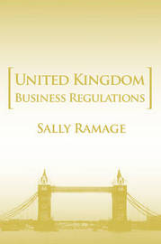 United Kingdom Business Regulations by Sally Ramage (Editor of The Criminal Lawyer)