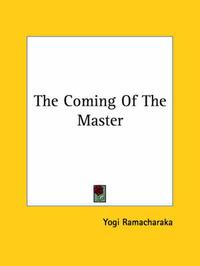 The Coming of the Master by Yogi Ramacharaka