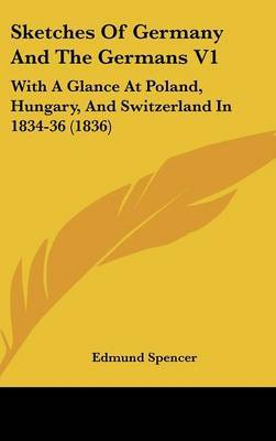 Sketches of Germany and the Germans V1: With a Glance at Poland, Hungary, and Switzerland in 1834-36 (1836) by Edmund Spencer image