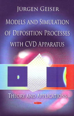 Models & Simulation of Deposition Processes with CVD Apparatus by Jurgen Ernst Geiser