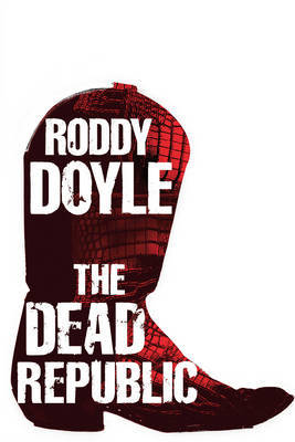 The Dead Republic by Roddy Doyle image