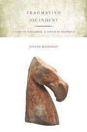 Pragmatism Ascendent by Joseph Margolis