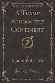 A Tramp Across the Continent (Classic Reprint) by Charles F Lummis
