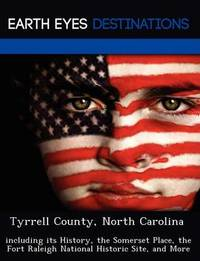 Tyrrell County, North Carolina: Including Its History, the Somerset Place, the Fort Raleigh National Historic Site, and More by Sam Night