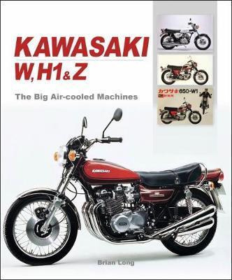 Kawasaki W, H1 & Z - The Big Air-cooled Machines by Brian Long