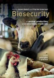 Biosecurity in Animal Production and Veterinary Medicine by Jeroen Dewulf