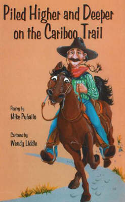Piled Higher & Deeper on the Cariboo Trail by Mike Puhallo