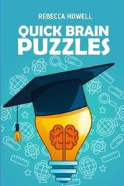 Quick Brain Puzzles by Rebecca Howell