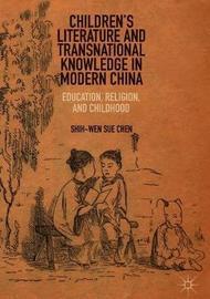 Children's Literature and Transnational Knowledge in Modern China by Shih-Wen Sue Chen