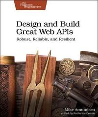 Design and Build Great Web APIs by Mike Amundsen