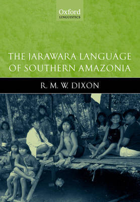 The Jarawara Language of Southern Amazonia by R.M.W. Dixon