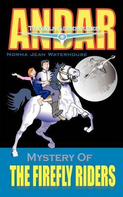 Mystery of the Firefly Riders: Andar to Walk Adventures by Norma Jean Waterhouse image