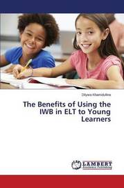 The Benefits of Using the Iwb in ELT to Young Learners by Khamidullina Dilyara