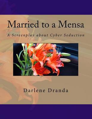 Married to a Mensa: A Screenplay about Cyber Seduction by Darlene K Dranda image