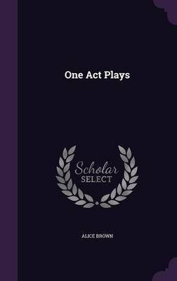 One Act Plays by Alice Brown