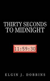 Thirty Seconds to Midnight by Elgin J. Dobbins