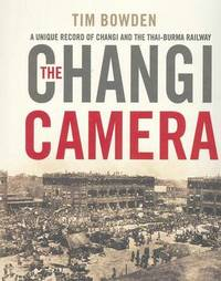 The Changi Camera by Tim Bowden