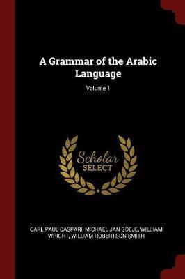 A Grammar of the Arabic Language; Volume 1 by Carl Paul Caspari image