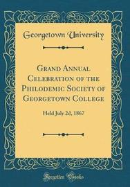 Grand Annual Celebration of the Philodemic Society of Georgetown College by Georgetown University