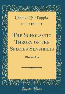 The Scholastic Theory of the Species Sensibilis by Othmar F Knapke image