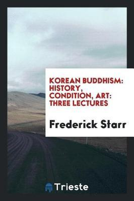 Korean Buddhism, History - Condition - Art by Frederick Starr