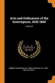 Acts and Ordinances of the Interregnum, 1642-1660; Volume 3 by Robert Sangster Rait