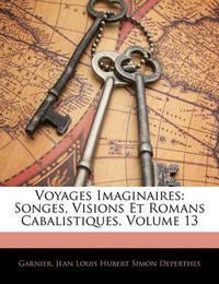 Voyages Imaginaires: Songes, Visions Et Romans Cabalistiques, Volume 13 by Garnier