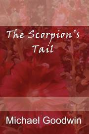 The Scorpion's Tail by Michael Goodwin