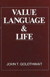 Value, Language and Life: An Essay in Theory of Value by John , T. Goldthwait image