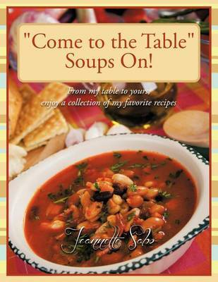 """""""Come to the Table"""" Soups On! by Jeannette Sabo"""