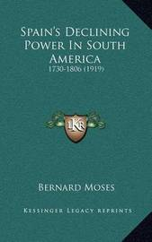 Spain's Declining Power in South America: 1730-1806 (1919) by Bernard Moses