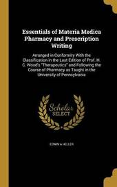 Essentials of Materia Medica Pharmacy and Prescription Writing by Edwin A Heller