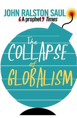The Collapse of Globalism by John Ralston Saul