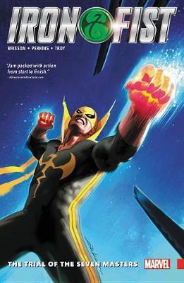 Iron Fist Vol. 1: The Trial Of The Seven Masters by Ed Brisson