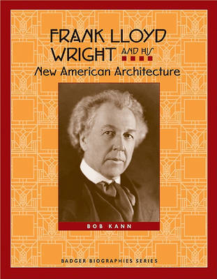Frank Lloyd Wright and His New American Architecture by Bob Kann