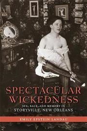 Spectacular Wickedness by Emily Epstein Landau