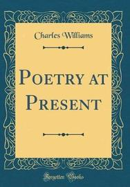Poetry at Present (Classic Reprint) by Charles Williams
