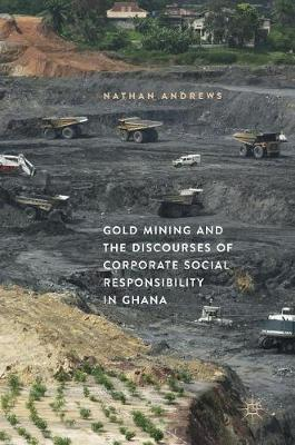Gold Mining and the Discourses of Corporate Social Responsibility in Ghana by Nathan Andrews image