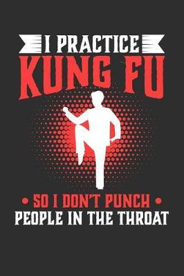 I Practice Kung Fu So I Don't Punch People In The Throat by Darren Sport