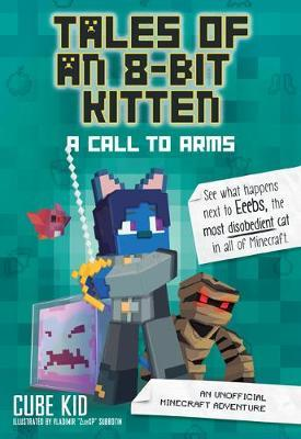 Tales of an 8-Bit Kitten: A Call to Arms (Book 2) by Cube Kid