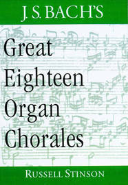 J.S. Bach's Great Eighteen Organ Chorales by Russell Stinson image