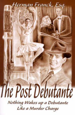 The Post Debutante: Nothing Wakes Up a Debutante Like a Murder Charge by Herman Franck image