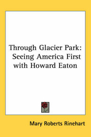 Through Glacier Park: Seeing America First with Howard Eaton by Mary Roberts Rinehart image