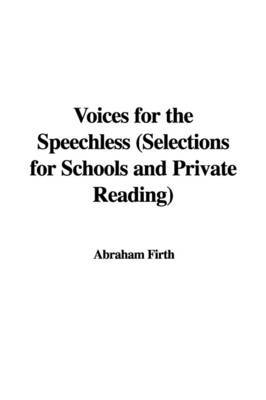 Voices for the Speechless (Selections for Schools and Private Reading) by Abraham Firth image